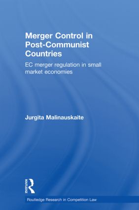Merger Control in Post-Communist Countries: EC Merger Regulation in Small Market Economies book cover