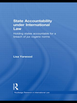 State Accountability under International Law: Holding States Accountable for a Breach of Jus Cogens Norms (Paperback) book cover