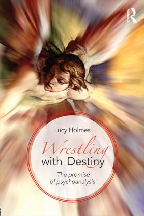 Wrestling with Destiny: The promise of psychoanalysis, 1st Edition (e-Book) book cover
