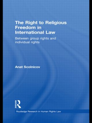 The Right to Religious Freedom in International Law: Between Group Rights and Individual Rights book cover