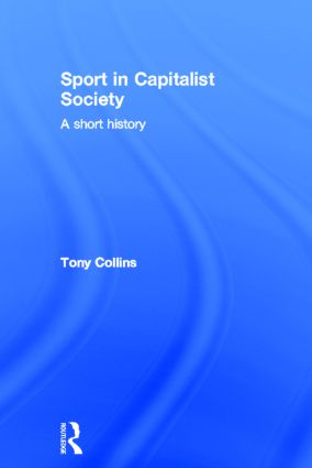 Sport in Capitalist Society: A Short History book cover