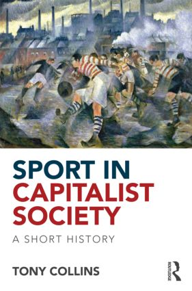 Sport in Capitalist Society: A Short History (Paperback) book cover