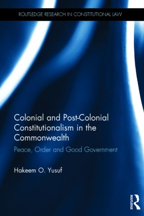 Colonial and Post-colonial Constitutionalism in the Commonwealth: Peace, Order and Good Government book cover