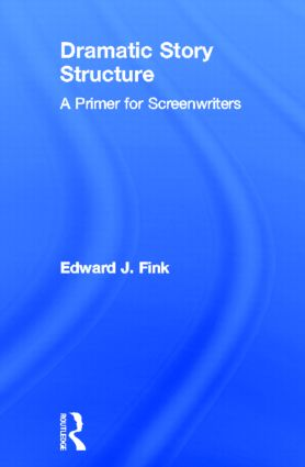 Dramatic Story Structure: A Primer for Screenwriters, 1st Edition (Hardback) book cover