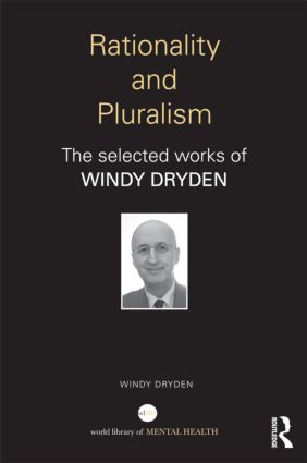 Rationality and Pluralism: The selected works of Windy Dryden, 1st Edition (Paperback) book cover