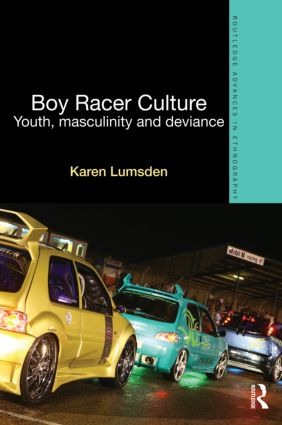 Boy Racer Culture: Youth, Masculinity and Deviance book cover