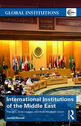 International Institutions of the Middle East: The GCC, Arab League, and Arab Maghreb Union book cover