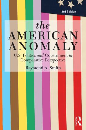 The American Anomaly: U.S. Politics and Government in Comparative Perspective, 3rd Edition (Paperback) book cover