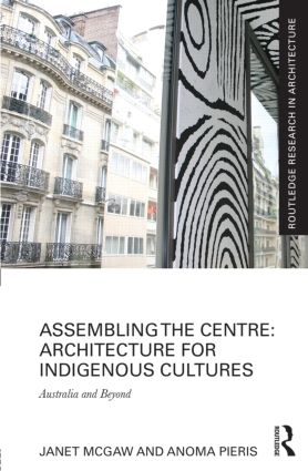 Assembling the Centre: Architecture for Indigenous Cultures: Australia and Beyond, 1st Edition (Hardback) book cover