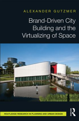 Brand-Driven City Building and the Virtualizing of Space (Hardback) book cover