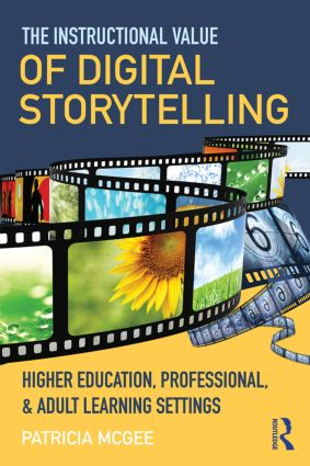 The Instructional Value of Digital Storytelling: Higher Education, Professional, and Adult Learning Settings, 1st Edition (Paperback) book cover