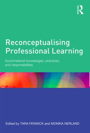Reconceptualising Professional Learning: Sociomaterial knowledges, practices and responsibilities, 1st Edition (Paperback) book cover