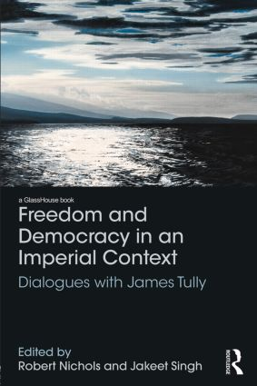 Freedom and Democracy in an Imperial Context: Dialogues with James Tully (Hardback) book cover