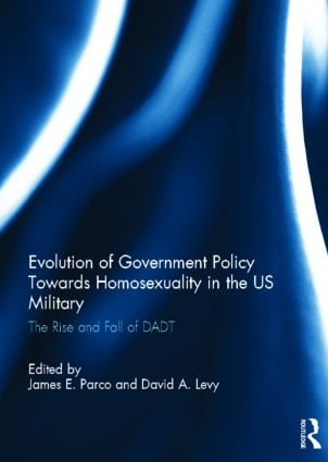 Evolution of Government Policy Towards Homosexuality in the US Military: The Rise and Fall of DADT (Hardback) book cover