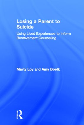 Losing a Parent to Suicide: Using Lived Experiences to Inform Bereavement Counseling, 1st Edition (Hardback) book cover