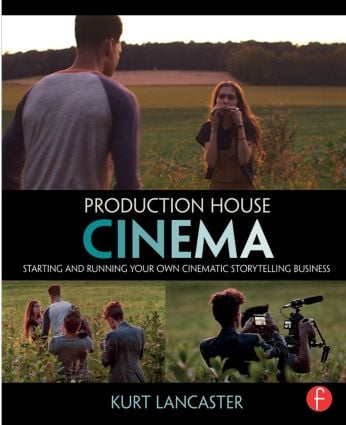 Production House Cinema: Starting and Running Your Own Cinematic Storytelling Business book cover