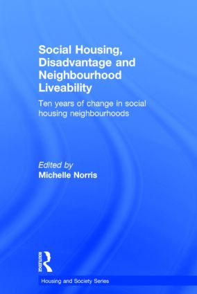 Social Housing, Disadvantage, and Neighbourhood Liveability: Ten Years of Change in Social Housing Neighbourhoods book cover