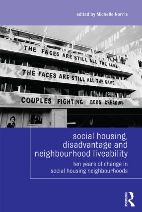 Social Housing, Disadvantage, and Neighbourhood Liveability: Ten Years of Change in Social Housing Neighbourhoods book cover
