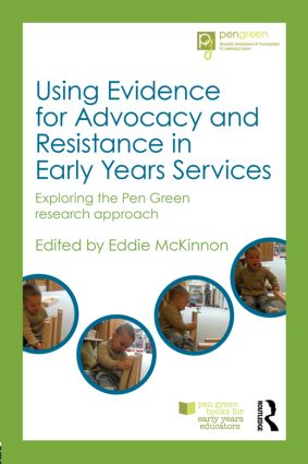 Using Evidence for Advocacy and Resistance in Early Years Services: Exploring the Pen Green research approach, 1st Edition (Paperback) book cover