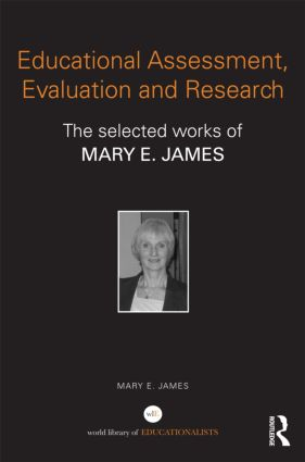Educational Assessment, Evaluation and Research: The selected works of Mary E. James (Hardback) book cover