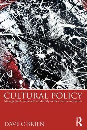 Cultural Policy: Management, Value & Modernity in the Creative Industries, 1st Edition (Paperback) book cover