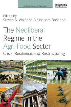 The Neoliberal Regime in the Agri-Food Sector: Crisis, Resilience, and Restructuring (Hardback) book cover