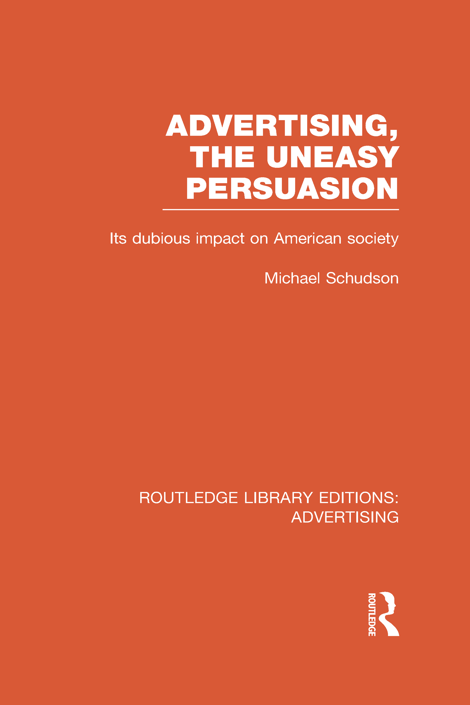Advertising, The Uneasy Persuasion (RLE Advertising): Its Dubious Impact on American Society (Hardback) book cover