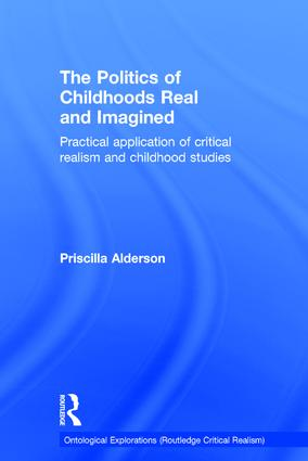 The Politics of Childhoods Real and Imagined: Practical Application of Critical Realism and Childhood Studies book cover