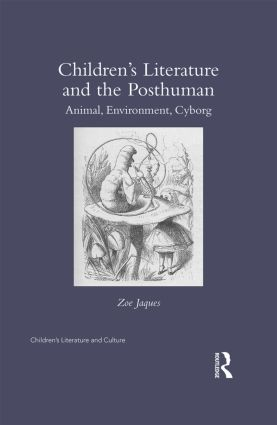 Children's Literature and the Posthuman: Animal, Environment, Cyborg (Hardback) book cover