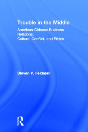 Trouble in the Middle: American-Chinese Business Relations, Culture, Conflict, and Ethics, 1st Edition (Hardback) book cover