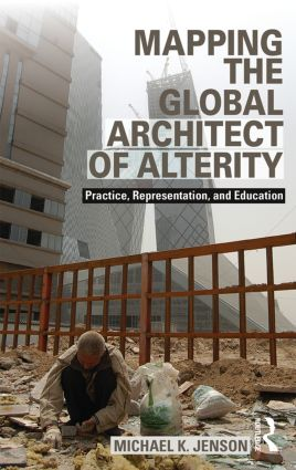 Mapping the Global Architect of Alterity: Practice, Representation and Education, 1st Edition (Paperback) book cover
