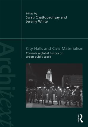 City Halls and Civic Materialism: Towards a Global History of Urban Public Space book cover