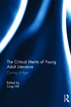 The Critical Merits of Young Adult Literature: Coming of Age (Hardback) book cover