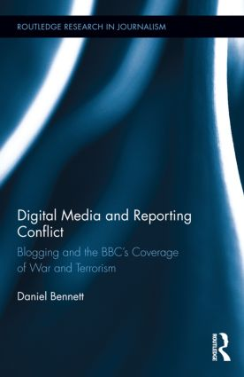 Digital Media and Reporting Conflict: Blogging and the BBC's Coverage of War and Terrorism (Hardback) book cover
