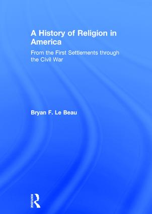 A History of Religion in America: From the First Settlements through the Civil War, 1st Edition (Hardback) book cover
