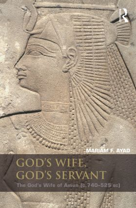 God's Wife, God's Servant: The God's Wife of Amun (ca.740–525 BC), 1st Edition (e-Book) book cover