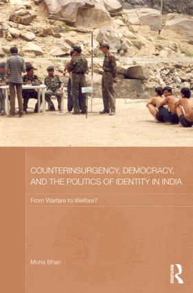 Counterinsurgency, Democracy, and the Politics of Identity in India: From Warfare to Welfare? (Hardback) book cover