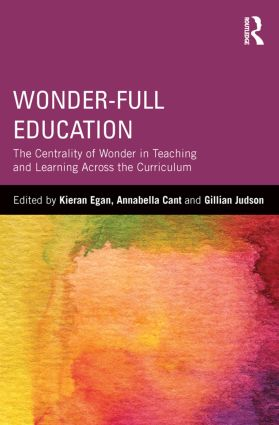 Wonder-Full Education: The Centrality of Wonder in Teaching and Learning Across the Curriculum (Hardback) book cover