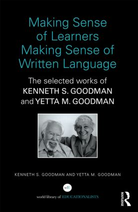 Making Sense of Learners Making Sense of Written Language: The Selected Works of Kenneth S. Goodman and Yetta M. Goodman (Hardback) book cover