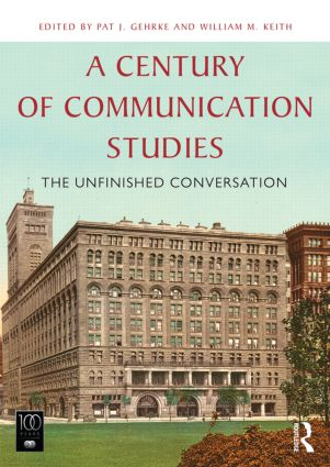 A Century of Communication Studies: The Unfinished Conversation book cover