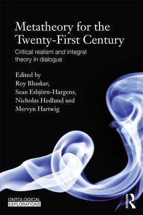 Metatheory for the Twenty-First Century: Critical Realism and Integral Theory in Dialogue book cover