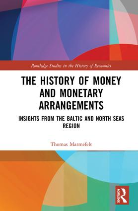 The History of Money and Monetary Arrangements: Insights from the Baltic and North Seas Region book cover