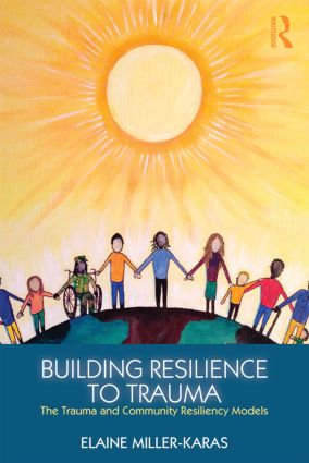 Building Resilience to Trauma: The Trauma and Community Resiliency Models, 1st Edition (Paperback) book cover