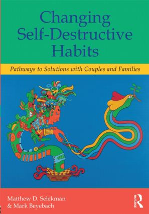 Changing Self-Destructive Habits: Pathways to Solutions with Couples and Families, 1st Edition (Paperback) book cover