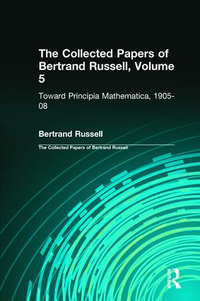 The Collected Papers of Bertrand Russell, Volume 5: Toward Principia Mathematica, 1905–08 book cover