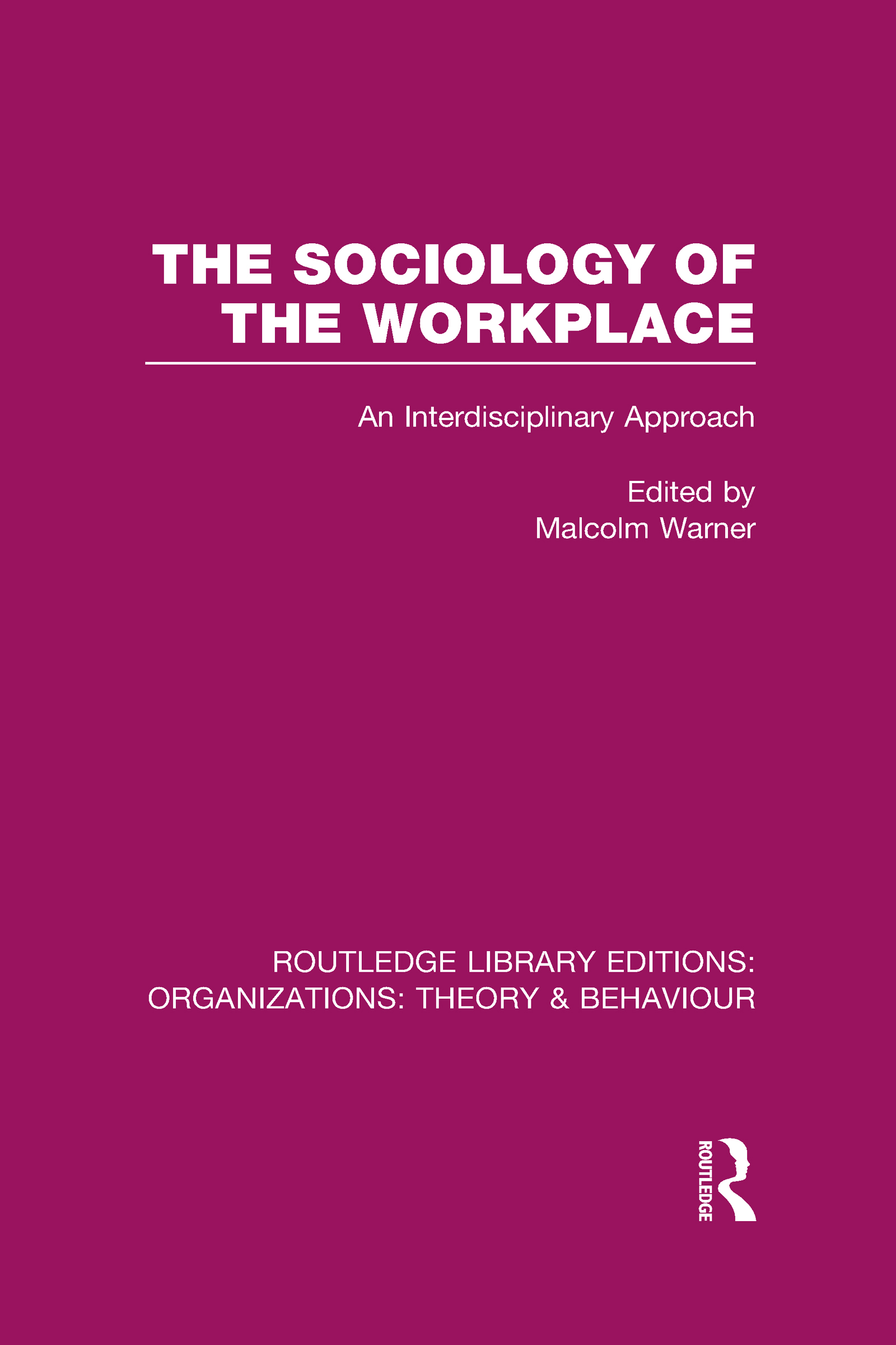 The Sociology of the Workplace (RLE: Organizations) (Hardback) book cover