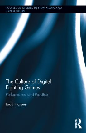 The Culture of Digital Fighting Games: Performance and Practice (Hardback) book cover