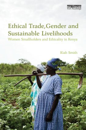 Ethical Trade, Gender and Sustainable Livelihoods: Women Smallholders and Ethicality in Kenya (Hardback) book cover