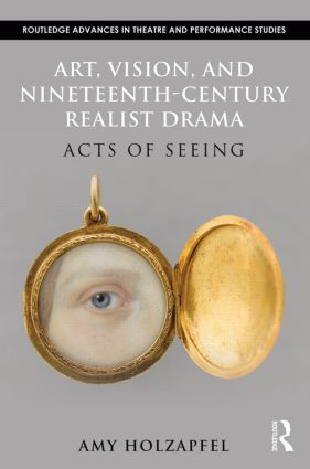 Art, Vision, and Nineteenth-Century Realist Drama: Acts of Seeing (Hardback) book cover