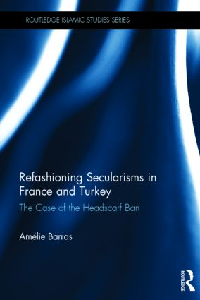 Refashioning Secularisms in France and Turkey: The Case of the Headscarf Ban (Hardback) book cover